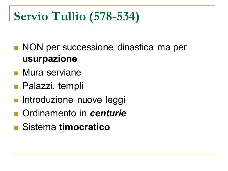 Servio Tullio (578-534) NON per successione dinastica ma per usurpazione Mura serviane Palazzi, templi Introduzione nuove leggi Ordinamento in centuri