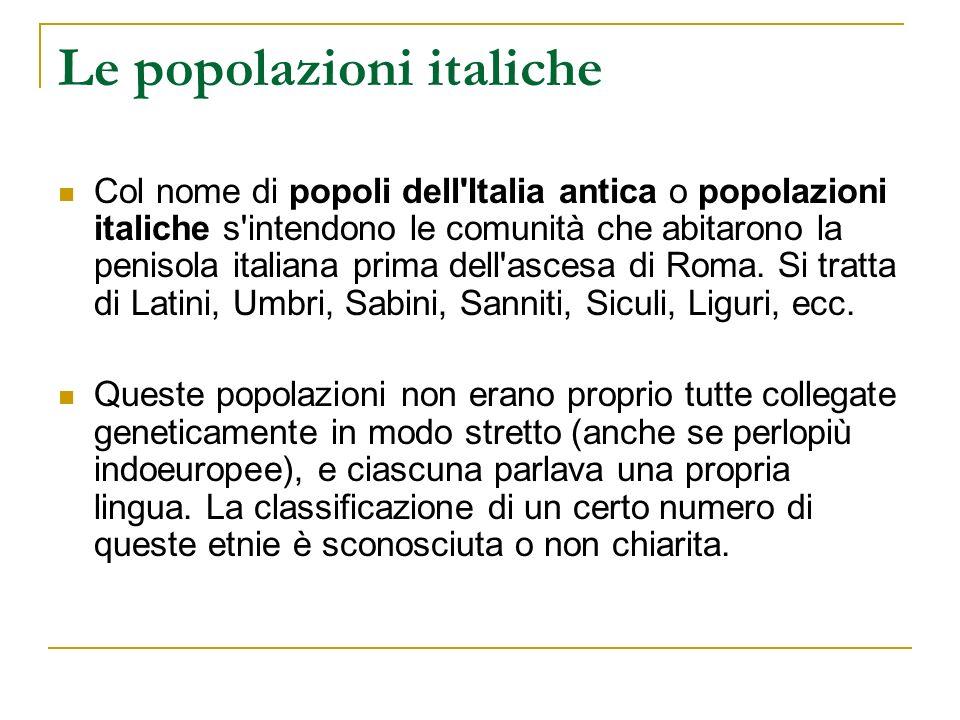 Le popolazioni italiche La posizione geografica dell Italia, distesa nel mar Mediterraneo, ne favorisce i rapporti con le regioni circostanti e contemporaneamente la sua natura prevalentemente montuosa tende a separare ed isolare le popolazioni nelle varie regioni geografiche