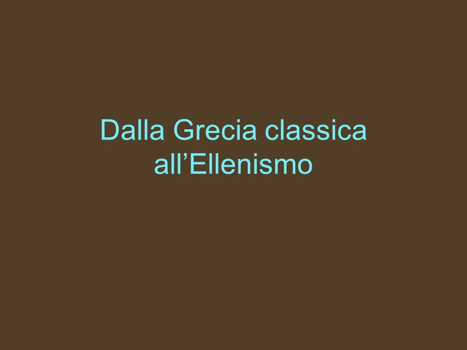 Dalla Grecia classica allEllenismo