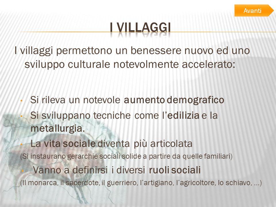 I villaggi permettono un benessere nuovo ed uno sviluppo culturale notevolmente accelerato: Si rileva un notevole aumento demografico Si sviluppano te