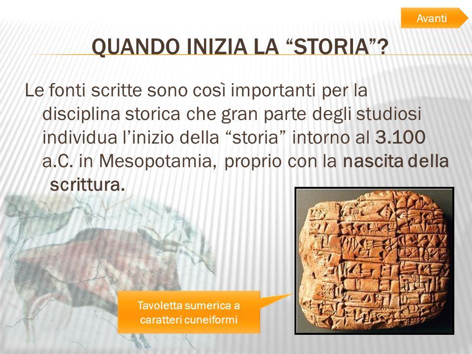QUANDO INIZIA LA STORIA? Le fonti scritte sono così importanti per la disciplina storica che gran parte degli studiosi individua linizio della storia