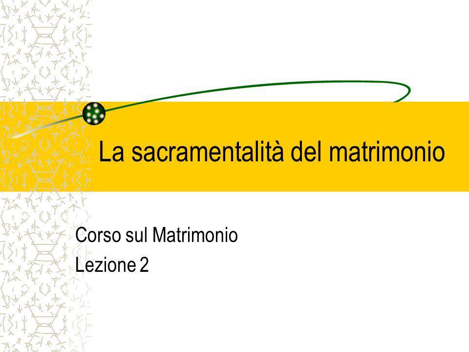 La sacramentalità del matrimonio Corso sul Matrimonio Lezione 2