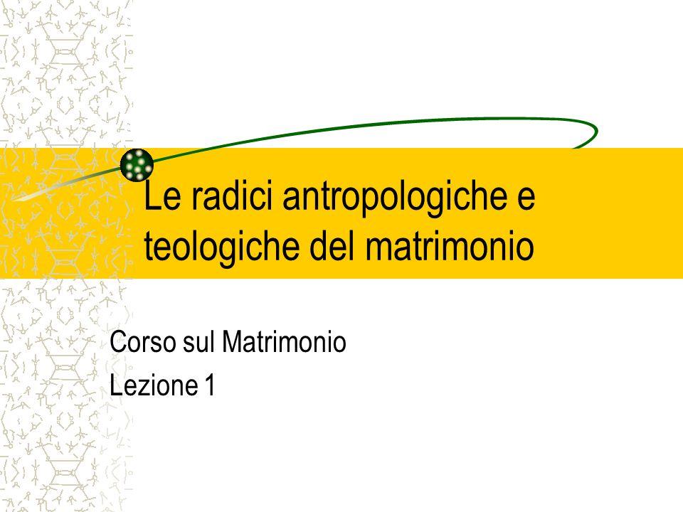 Le radici antropologiche e teologiche del matrimonio Corso sul Matrimonio Lezione 1