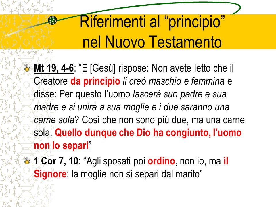 Riferimenti al principio nel Nuovo Testamento Mt 19, 4-6 : E [Gesù] rispose: Non avete letto che il Creatore da principio li creò maschio e femmina e