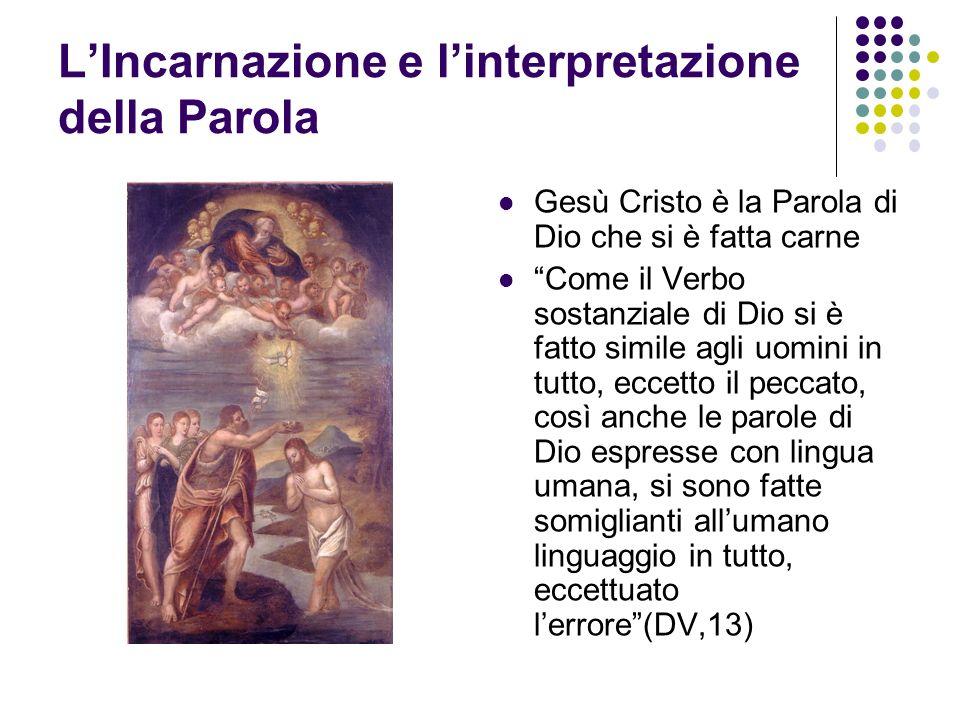 LIncarnazione e linterpretazione della Parola Gesù Cristo è la Parola di Dio che si è fatta carne Come il Verbo sostanziale di Dio si è fatto simile a