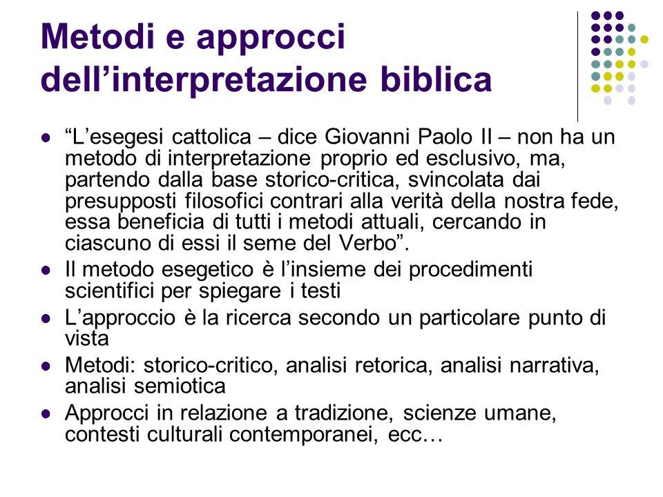 Metodi e approcci dellinterpretazione biblica Lesegesi cattolica – dice Giovanni Paolo II – non ha un metodo di interpretazione proprio ed esclusivo,