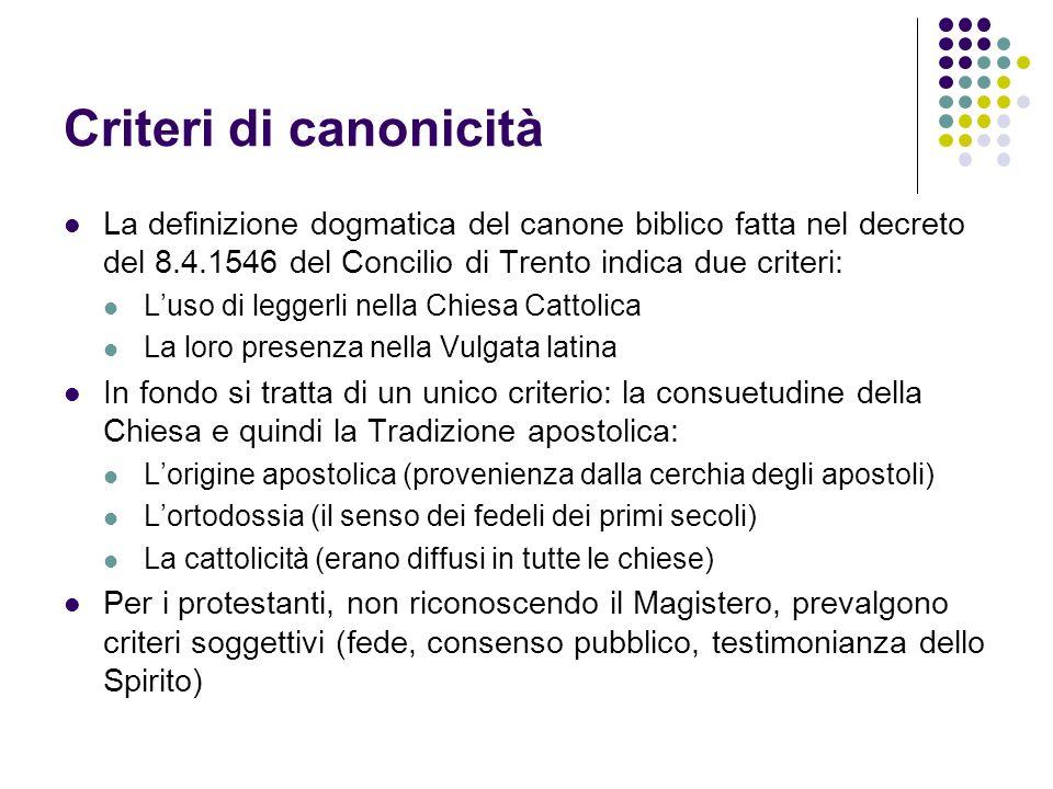 Criteri di canonicità La definizione dogmatica del canone biblico fatta nel decreto del 8.4.1546 del Concilio di Trento indica due criteri: Luso di le