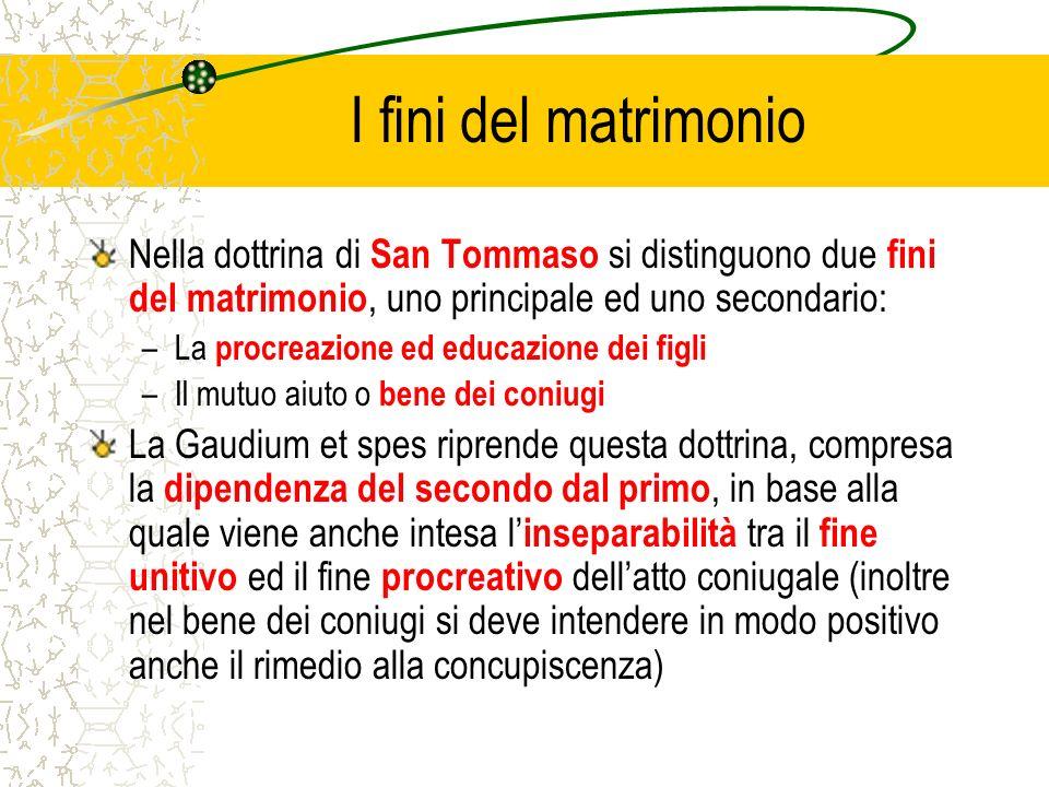 I fini del matrimonio Nella dottrina di San Tommaso si distinguono due fini del matrimonio, uno principale ed uno secondario: –La procreazione ed educ