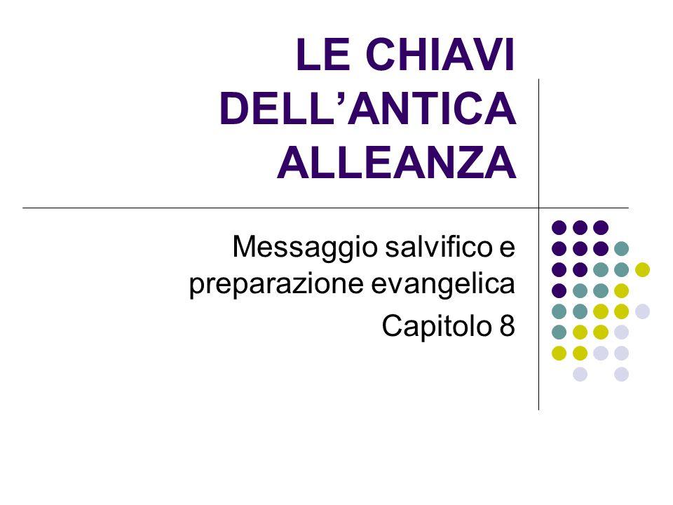 LE CHIAVI DELLANTICA ALLEANZA Messaggio salvifico e preparazione evangelica Capitolo 8