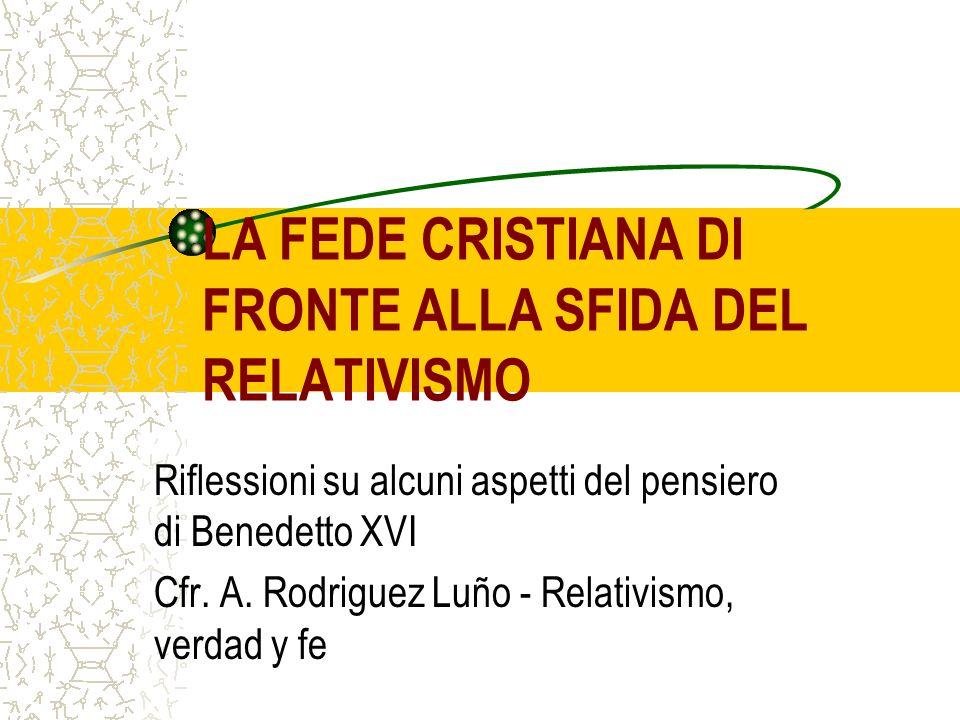 LA FEDE CRISTIANA DI FRONTE ALLA SFIDA DEL RELATIVISMO Riflessioni su alcuni aspetti del pensiero di Benedetto XVI Cfr.