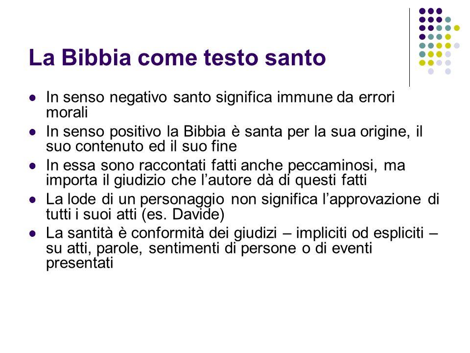 La Bibbia come testo santo In senso negativo santo significa immune da errori morali In senso positivo la Bibbia è santa per la sua origine, il suo co