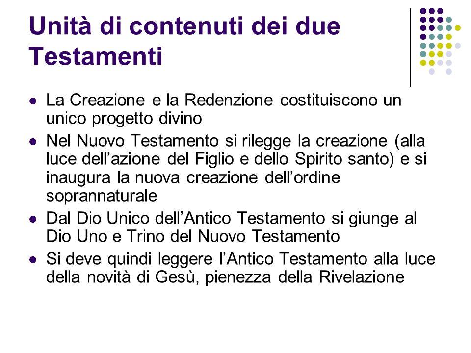Unità di contenuti dei due Testamenti La Creazione e la Redenzione costituiscono un unico progetto divino Nel Nuovo Testamento si rilegge la creazione