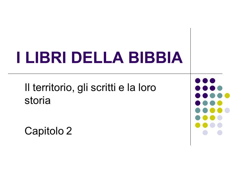 I LIBRI DELLA BIBBIA Il territorio, gli scritti e la loro storia Capitolo 2