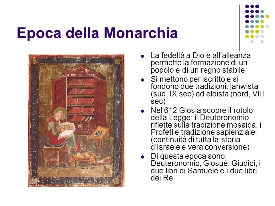 Epoca della Monarchia La fedeltà a Dio e allalleanza permette la formazione di un popolo e di un regno stabile Si mettono per iscritto e si fondono du