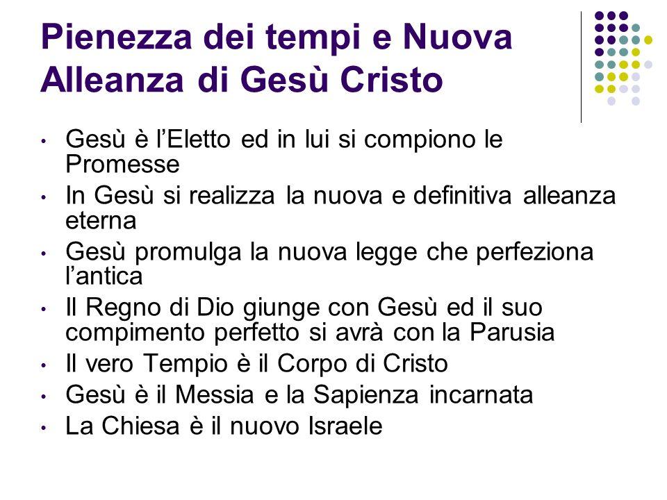 Pienezza dei tempi e Nuova Alleanza di Gesù Cristo Gesù è lEletto ed in lui si compiono le Promesse In Gesù si realizza la nuova e definitiva alleanza