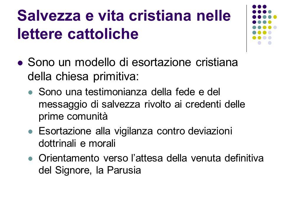 Salvezza e vita cristiana nelle lettere cattoliche Sono un modello di esortazione cristiana della chiesa primitiva: Sono una testimonianza della fede
