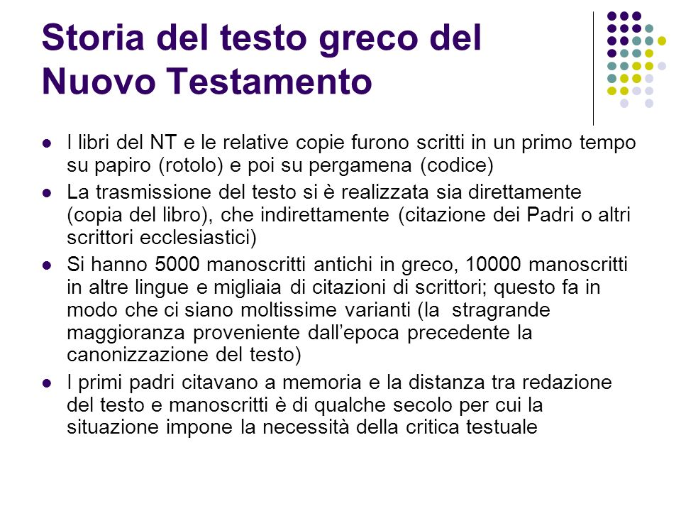 Storia del testo greco del Nuovo Testamento I libri del NT e le relative copie furono scritti in un primo tempo su papiro (rotolo) e poi su pergamena