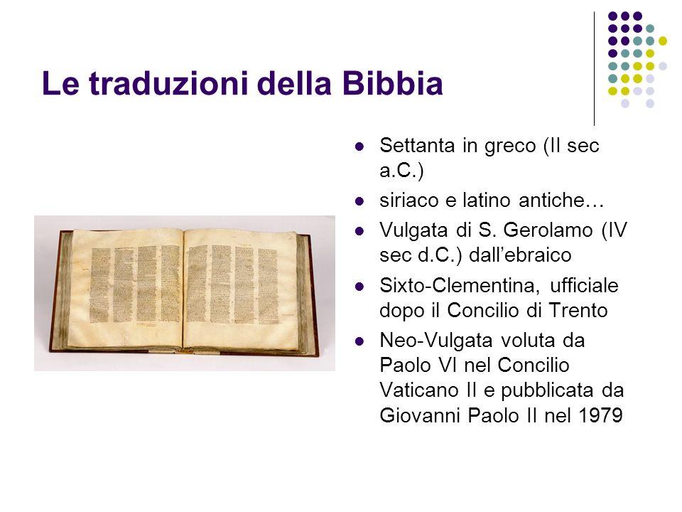 Le traduzioni della Bibbia Settanta in greco (II sec a.C.) siriaco e latino antiche… Vulgata di S. Gerolamo (IV sec d.C.) dallebraico Sixto-Clementina