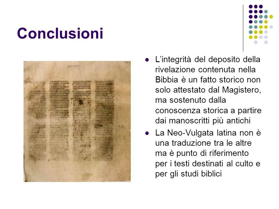Conclusioni Lintegrità del deposito della rivelazione contenuta nella Bibbia è un fatto storico non solo attestato dal Magistero, ma sostenuto dalla c