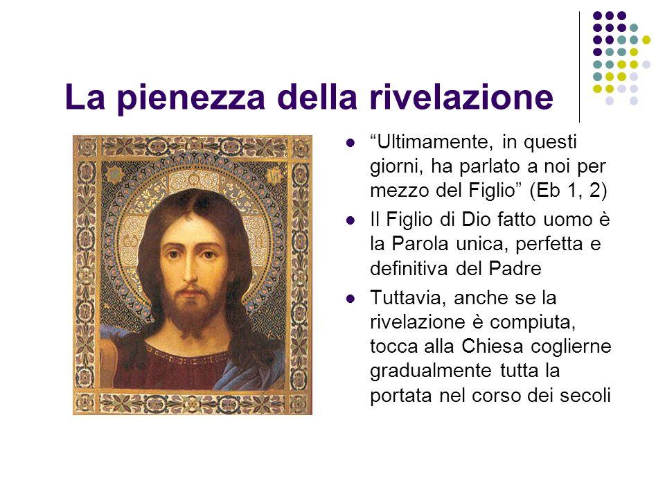 La pienezza della rivelazione Ultimamente, in questi giorni, ha parlato a noi per mezzo del Figlio (Eb 1, 2) Il Figlio di Dio fatto uomo è la Parola u