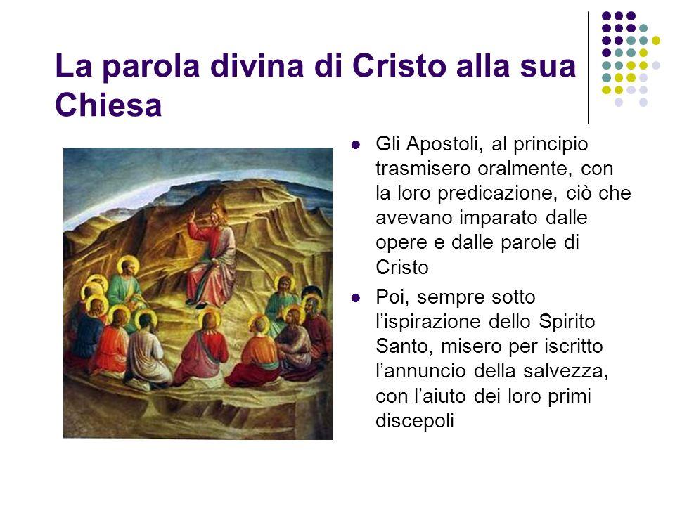 La parola divina di Cristo alla sua Chiesa Gli Apostoli, al principio trasmisero oralmente, con la loro predicazione, ciò che avevano imparato dalle o
