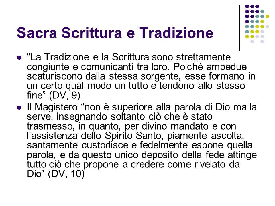 Sacra Scrittura e Tradizione La Tradizione e la Scrittura sono strettamente congiunte e comunicanti tra loro. Poiché ambedue scaturiscono dalla stessa