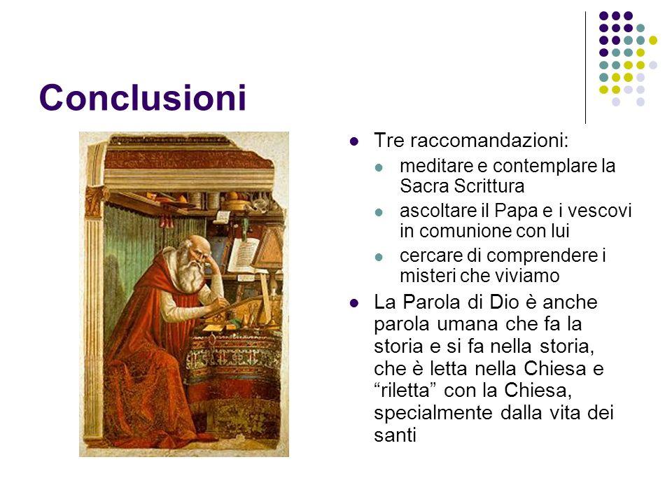 Conclusioni Tre raccomandazioni: meditare e contemplare la Sacra Scrittura ascoltare il Papa e i vescovi in comunione con lui cercare di comprendere i