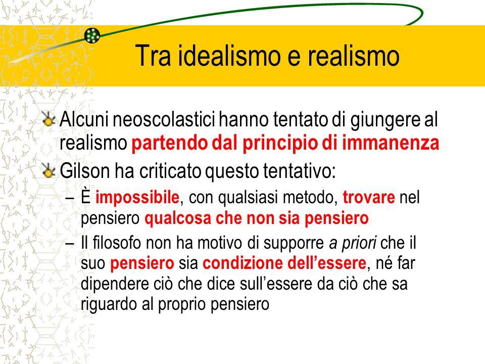 Tra idealismo e realismo Alcuni neoscolastici hanno tentato di giungere al realismo partendo dal principio di immanenza Gilson ha criticato questo ten