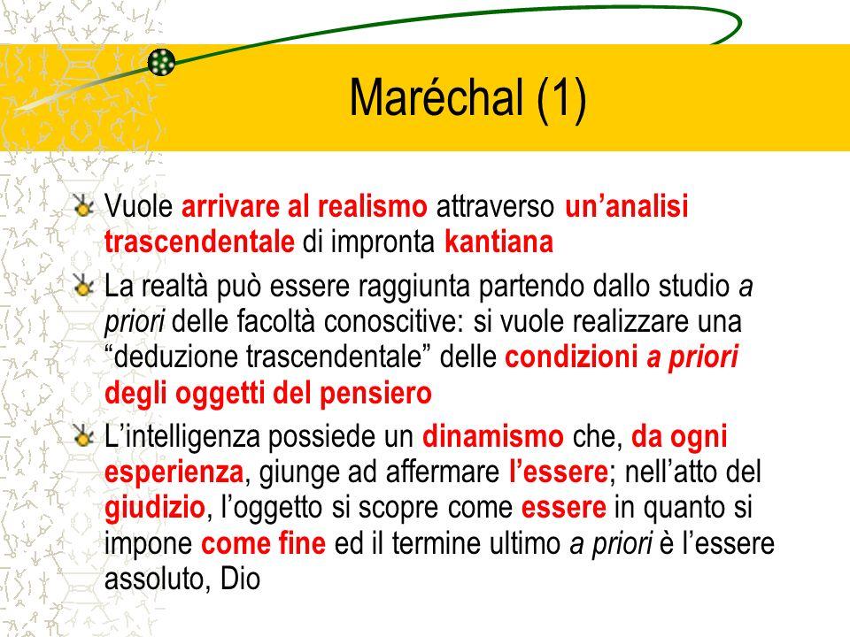 Maréchal (1) Vuole arrivare al realismo attraverso unanalisi trascendentale di impronta kantiana La realtà può essere raggiunta partendo dallo studio