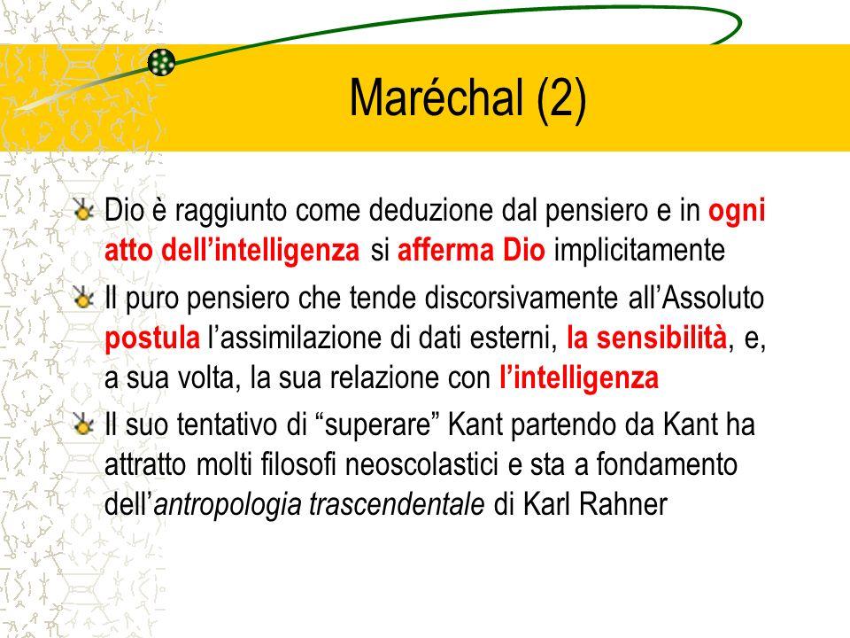 Maréchal (2) Dio è raggiunto come deduzione dal pensiero e in ogni atto dellintelligenza si afferma Dio implicitamente Il puro pensiero che tende disc