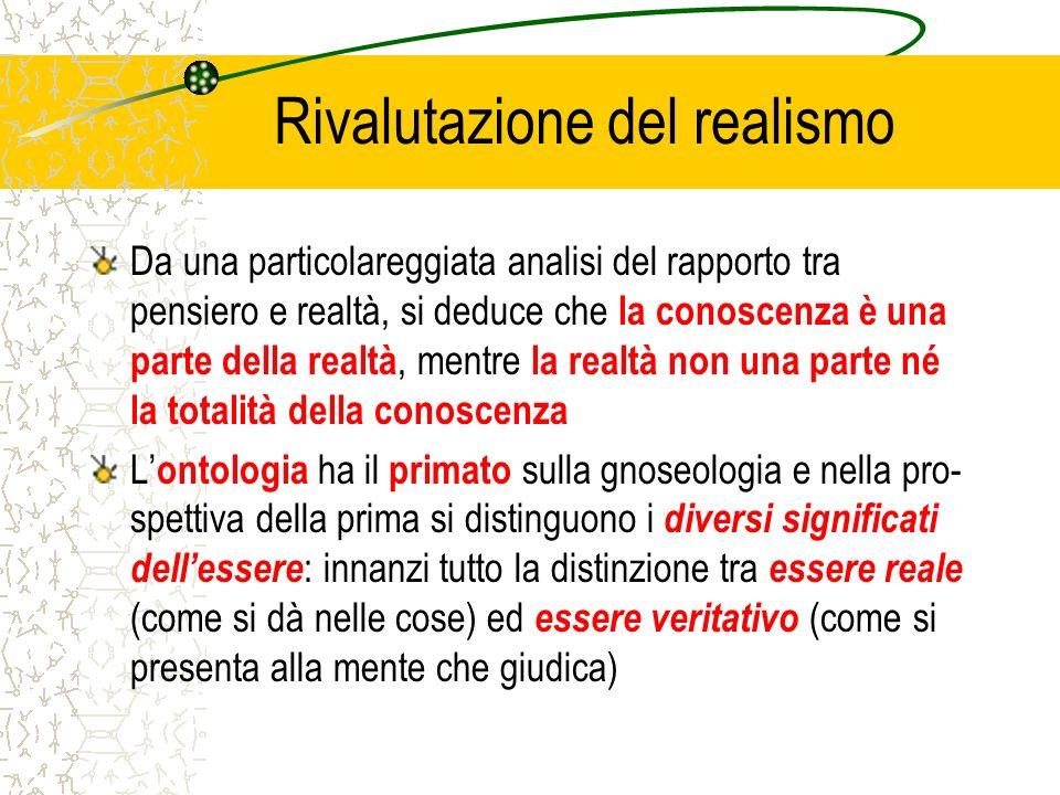 Rivalutazione del realismo Da una particolareggiata analisi del rapporto tra pensiero e realtà, si deduce che la conoscenza è una parte della realtà,