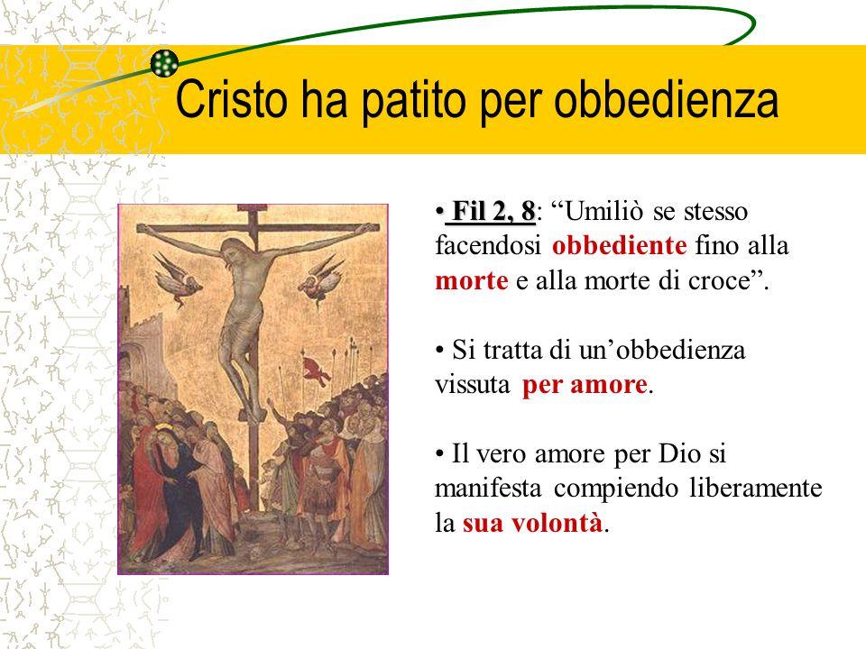 Cristo ha patito per obbedienza Fil 2, 8 Fil 2, 8: Umiliò se stesso facendosi obbediente fino alla morte e alla morte di croce. Si tratta di unobbedie