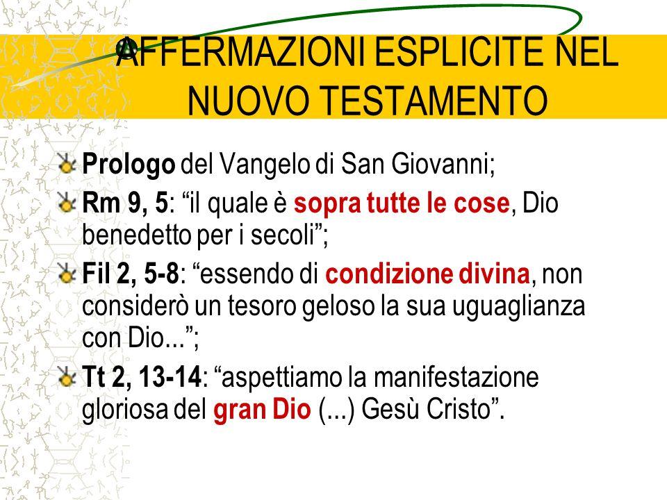 AFFERMAZIONI ESPLICITE NEL NUOVO TESTAMENTO Prologo del Vangelo di San Giovanni; Rm 9, 5 : il quale è sopra tutte le cose, Dio benedetto per i secoli;