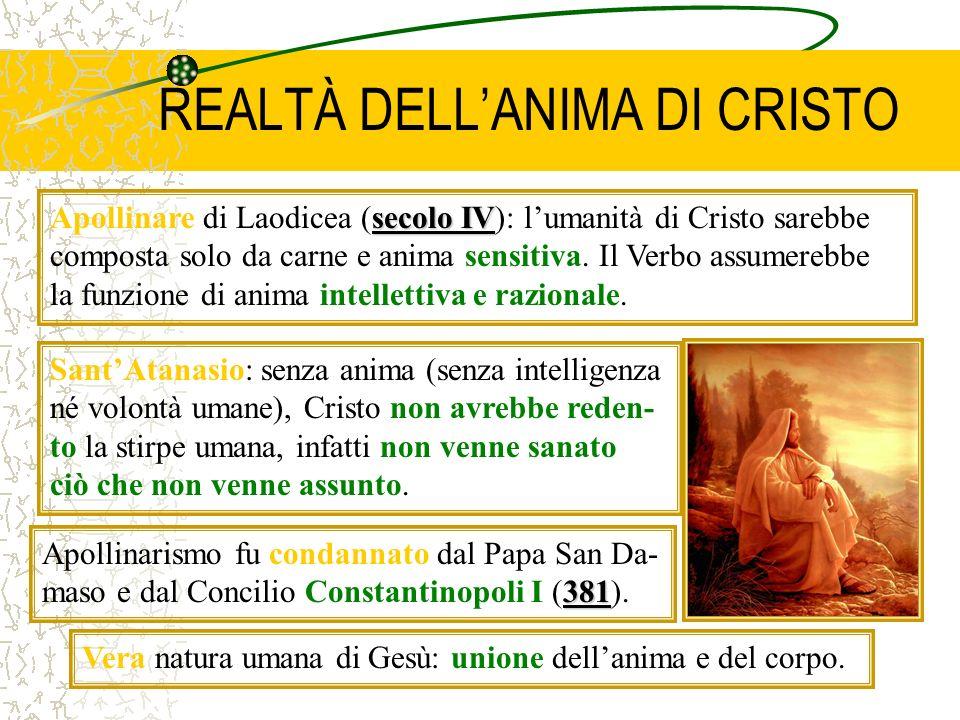 REALTÀ DELLANIMA DI CRISTO secolo IV Apollinare di Laodicea (secolo IV): lumanità di Cristo sarebbe composta solo da carne e anima sensitiva. Il Verbo