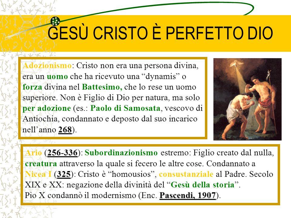 GESÙ CRISTO È PERFETTO DIO 268 Adozionismo: Cristo non era una persona divina, era un uomo che ha ricevuto una dynamis o forza divina nel Battesimo, c