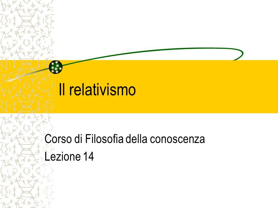 Il relativismo Corso di Filosofia della conoscenza Lezione 14