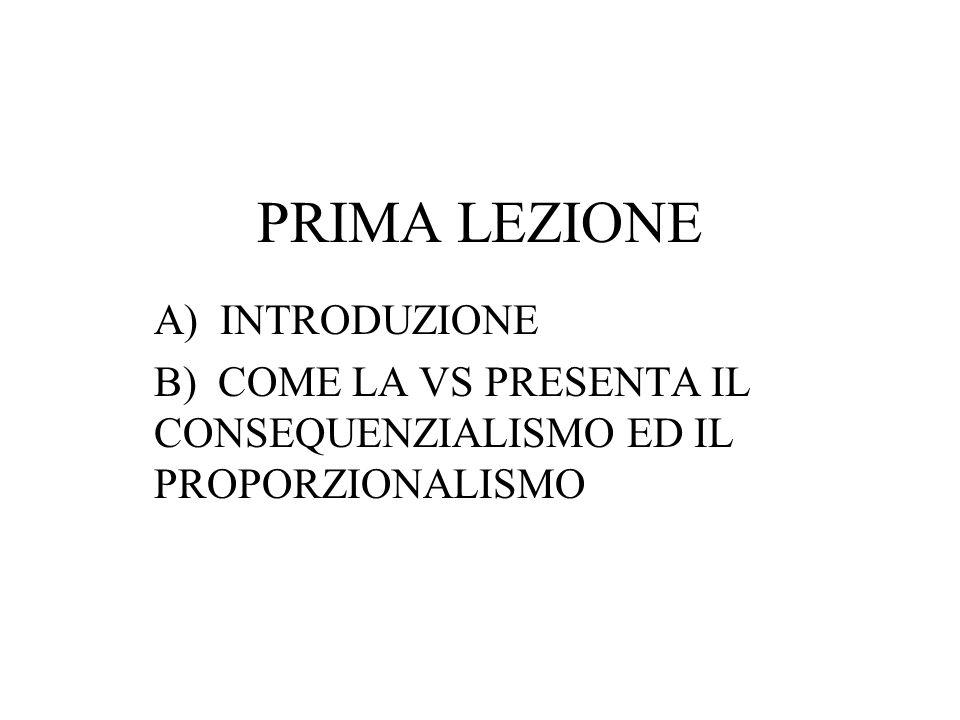 PRIMA LEZIONE A) INTRODUZIONE B) COME LA VS PRESENTA IL CONSEQUENZIALISMO ED IL PROPORZIONALISMO