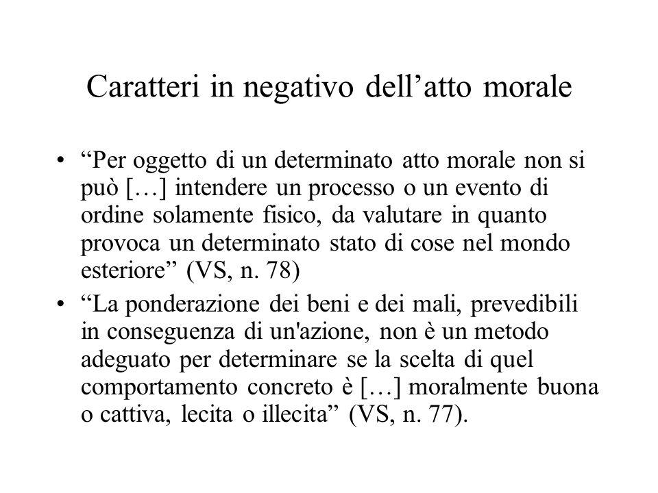 Caratteri in negativo dellatto morale Per oggetto di un determinato atto morale non si può […] intendere un processo o un evento di ordine solamente f