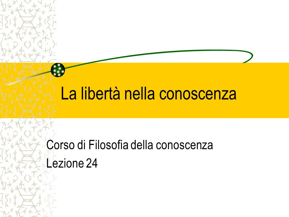 La libertà nella conoscenza Corso di Filosofia della conoscenza Lezione 24