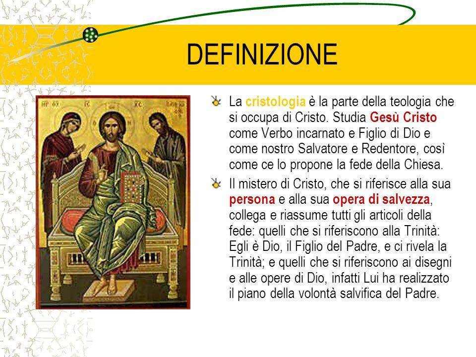 DEFINIZIONE La cristologia è la parte della teologia che si occupa di Cristo. Studia Gesù Cristo come Verbo incarnato e Figlio di Dio e come nostro Sa