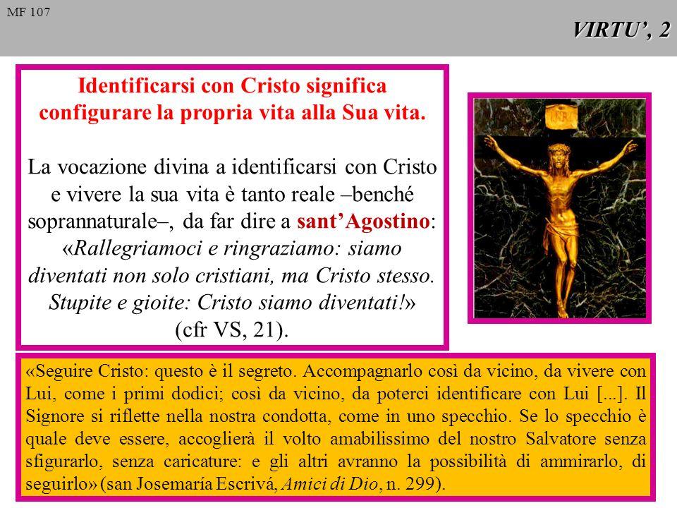 VIRTU, 13 Questa virtù trae origine dalla verità dogmatica secondo cui lesistenza cristiana ha dalla nascita una ferita dovuta al peccato originale.
