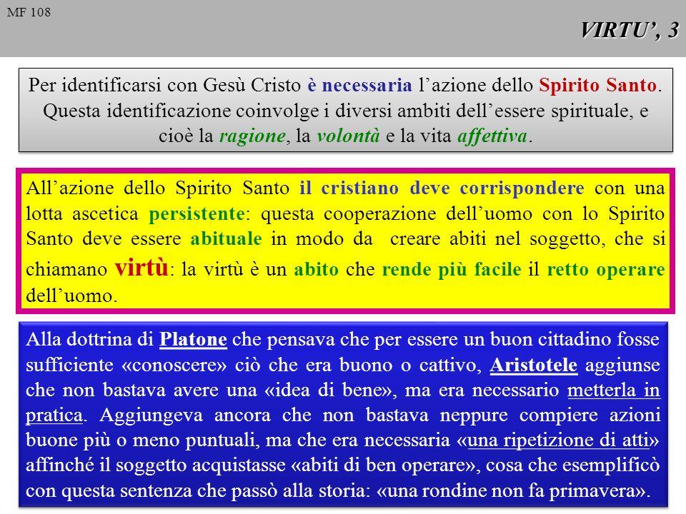 VIRTU, 4 Due definizioni fra le varie possibili: - La virtù è una disposizione abituale e ferma a fare il bene.