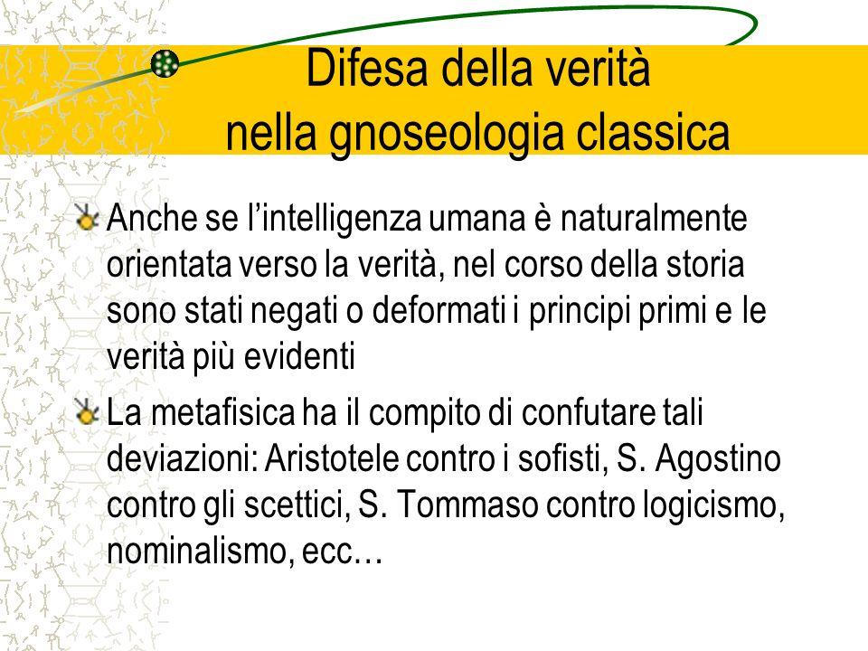 Difesa della verità nella gnoseologia classica Anche se lintelligenza umana è naturalmente orientata verso la verità, nel corso della storia sono stat