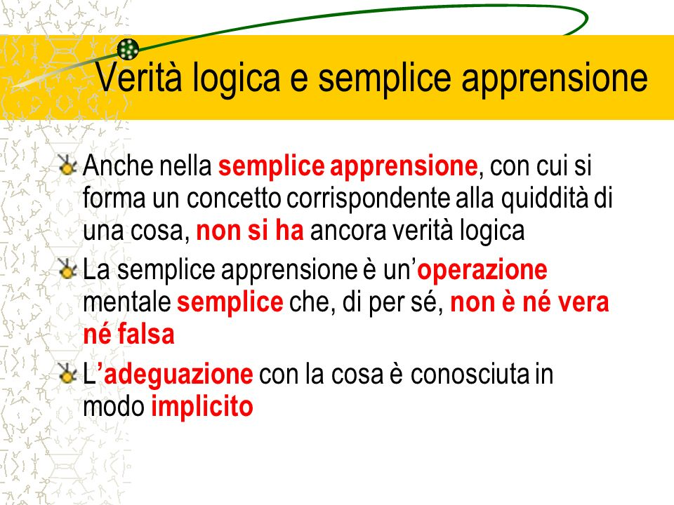 Verità logica e semplice apprensione Anche nella semplice apprensione, con cui si forma un concetto corrispondente alla quiddità di una cosa, non si h
