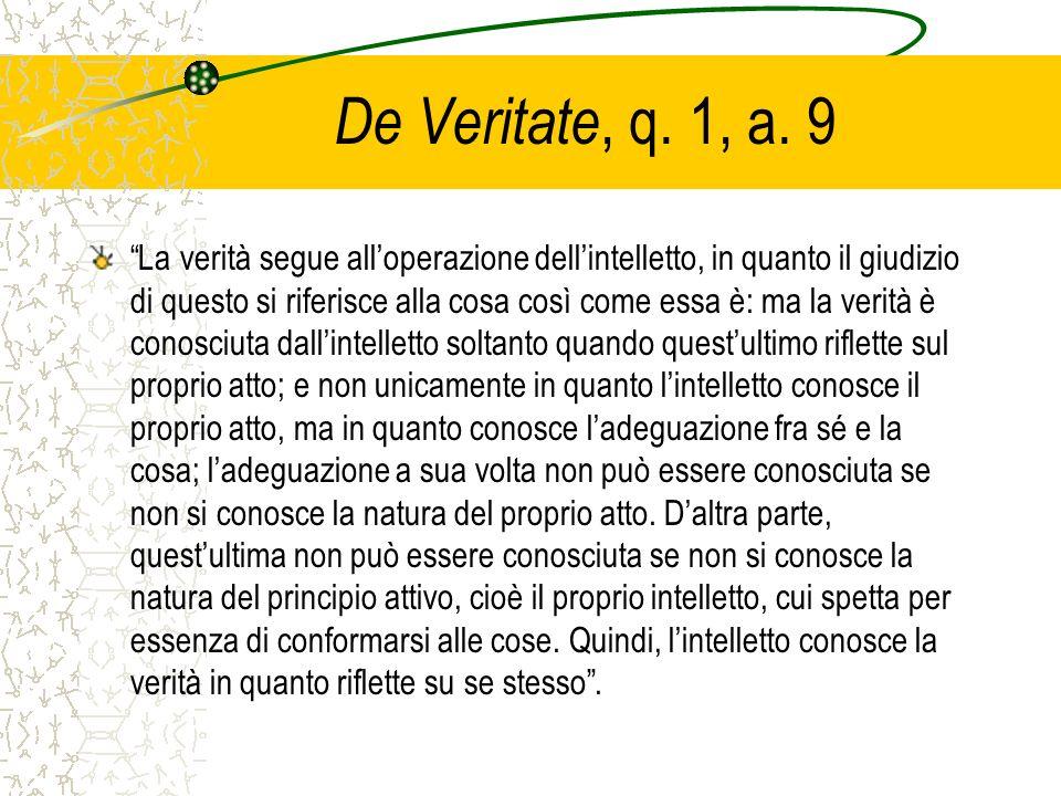 De Veritate, q. 1, a. 9 La verità segue alloperazione dellintelletto, in quanto il giudizio di questo si riferisce alla cosa così come essa è: ma la v
