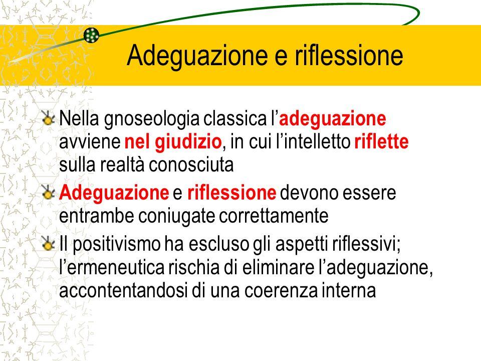 Adeguazione e riflessione Nella gnoseologia classica l adeguazione avviene nel giudizio, in cui lintelletto riflette sulla realtà conosciuta Adeguazio