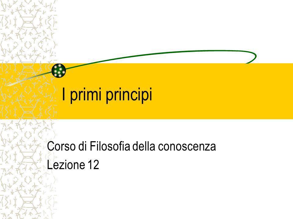 I primi principi Corso di Filosofia della conoscenza Lezione 12