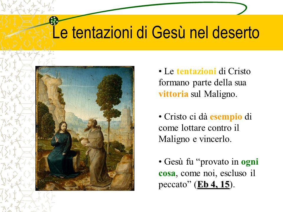 Le tentazioni di Gesù nel deserto Le tentazioni di Cristo formano parte della sua vittoria sul Maligno. Cristo ci dà esempio di come lottare contro il