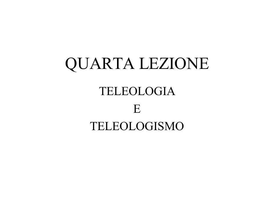 QUARTA LEZIONE TELEOLOGIA E TELEOLOGISMO