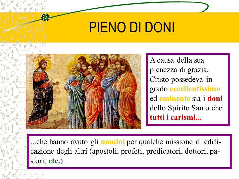 PIENO DI DONI...che hanno avuto gli uomini per qualche missione di edifi- cazione degli altri (apostoli, profeti, predicatori, dottori, pa- stori, etc